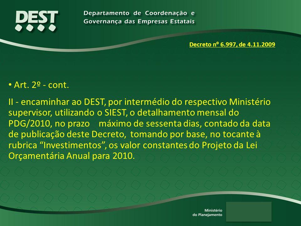 Art. 2º - cont. II - encaminhar ao DEST, por intermédio do respectivo Ministério supervisor, utilizando o SIEST, o detalhamento mensal do PDG/2010, no