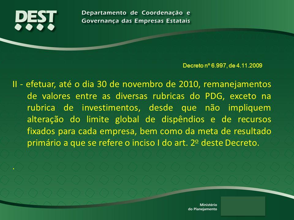 II - efetuar, até o dia 30 de novembro de 2010, remanejamentos de valores entre as diversas rubricas do PDG, exceto na rubrica de investimentos, desde