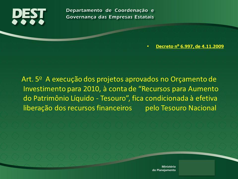 """Decreto n º 6.997, de 4.11.2009 Art. 5 o A execução dos projetos aprovados no Orçamento de Investimento para 2010, à conta de """"Recursos para Aumento d"""