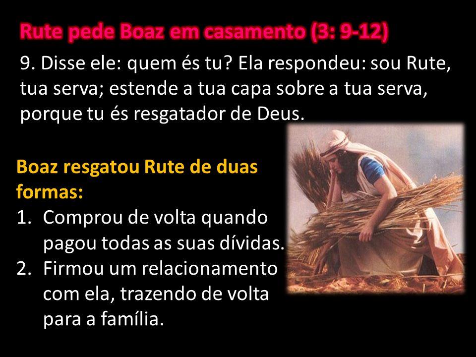 Boaz resgatou Rute de duas formas: 1.Comprou de volta quando pagou todas as suas dívidas. 2.Firmou um relacionamento com ela, trazendo de volta para a