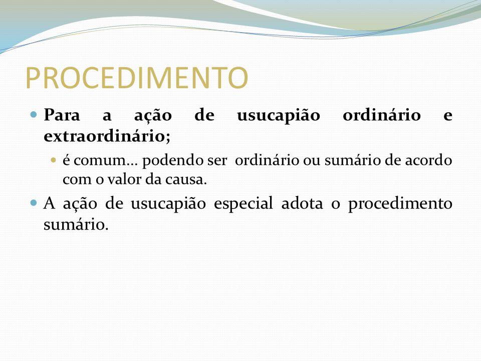 PROCEDIMENTO Para a ação de usucapião ordinário e extraordinário; é comum...