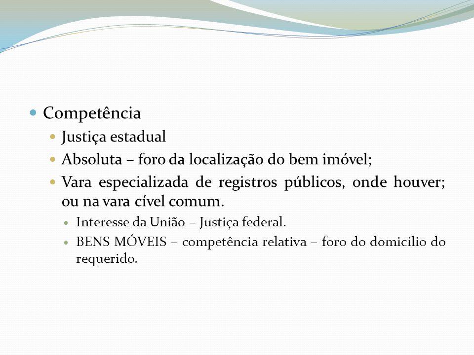 Competência Justiça estadual Absoluta – foro da localização do bem imóvel; Vara especializada de registros públicos, onde houver; ou na vara cível comum.