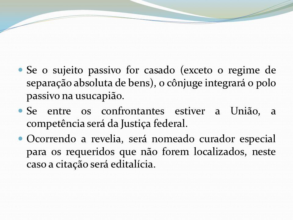 Se o sujeito passivo for casado (exceto o regime de separação absoluta de bens), o cônjuge integrará o polo passivo na usucapião.