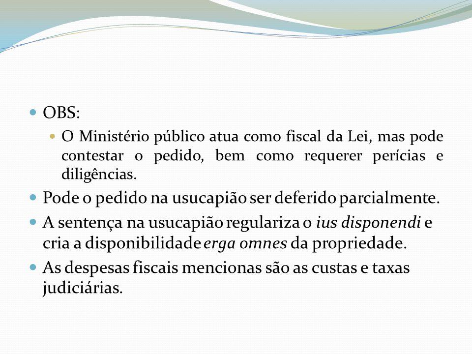 OBS: O Ministério público atua como fiscal da Lei, mas pode contestar o pedido, bem como requerer perícias e diligências.