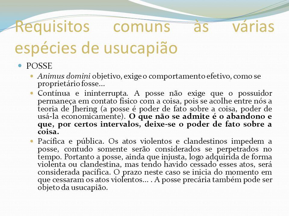 Requisitos comuns às várias espécies de usucapião POSSE Animus domini objetivo, exige o comportamento efetivo, como se proprietário fosse...