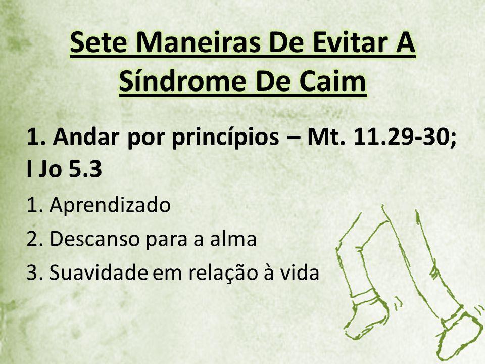 1.Andar por princípios – Mt. 11.29-30; I Jo 5.3 1.