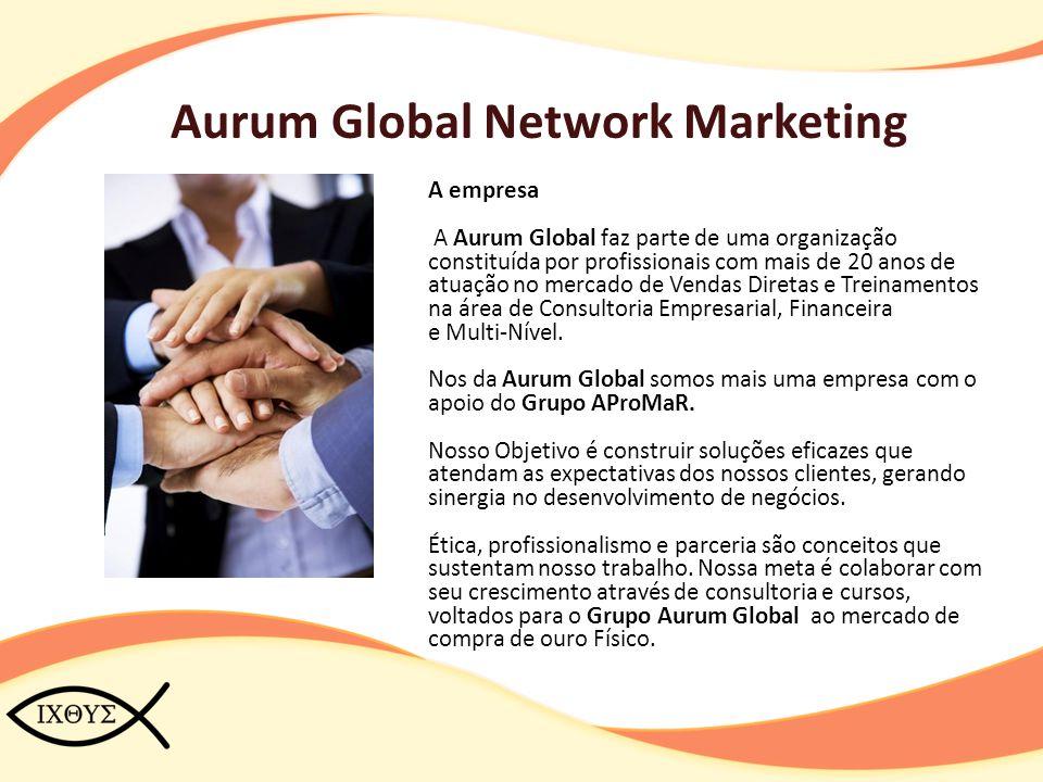 Aurum Global Network Marketing A empresa A Aurum Global faz parte de uma organização constituída por profissionais com mais de 20 anos de atuação no m