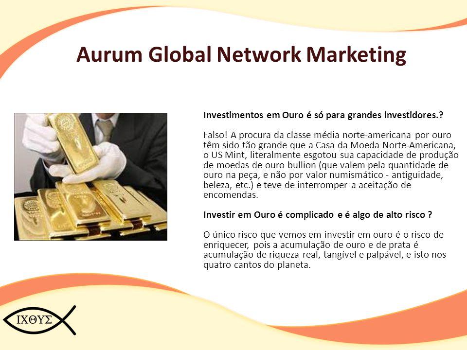 Aurum Global Network Marketing Investimentos em Ouro é só para grandes investidores.? Falso! A procura da classe média norte-americana por ouro têm si