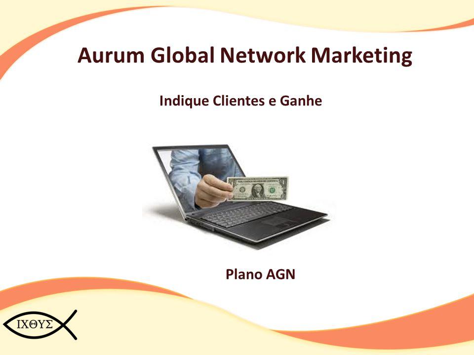 Aurum Global Network Marketing Indique Clientes e Ganhe Plano AGN