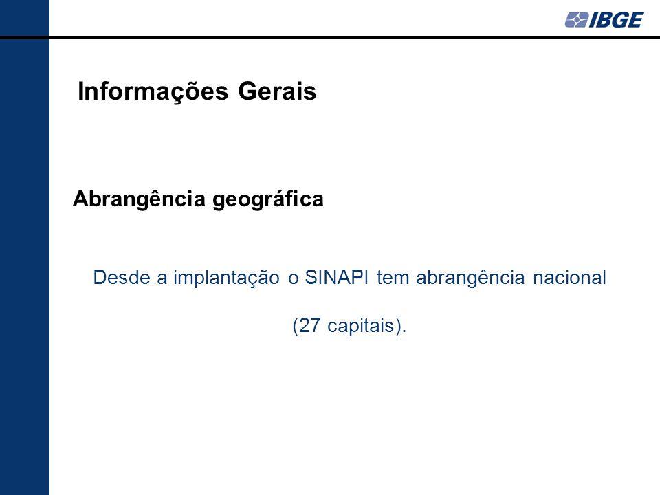 Abrangência geográfica Desde a implantação o SINAPI tem abrangência nacional (27 capitais).