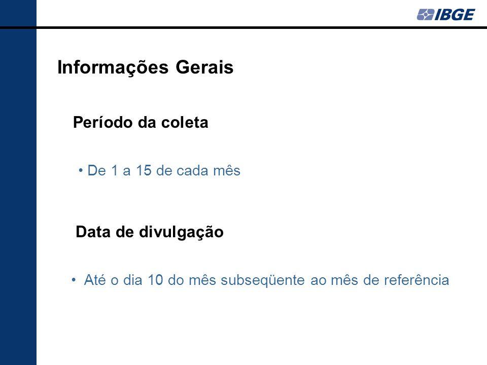 Data de divulgação Até o dia 10 do mês subseqüente ao mês de referência Informações Gerais Período da coleta De 1 a 15 de cada mês
