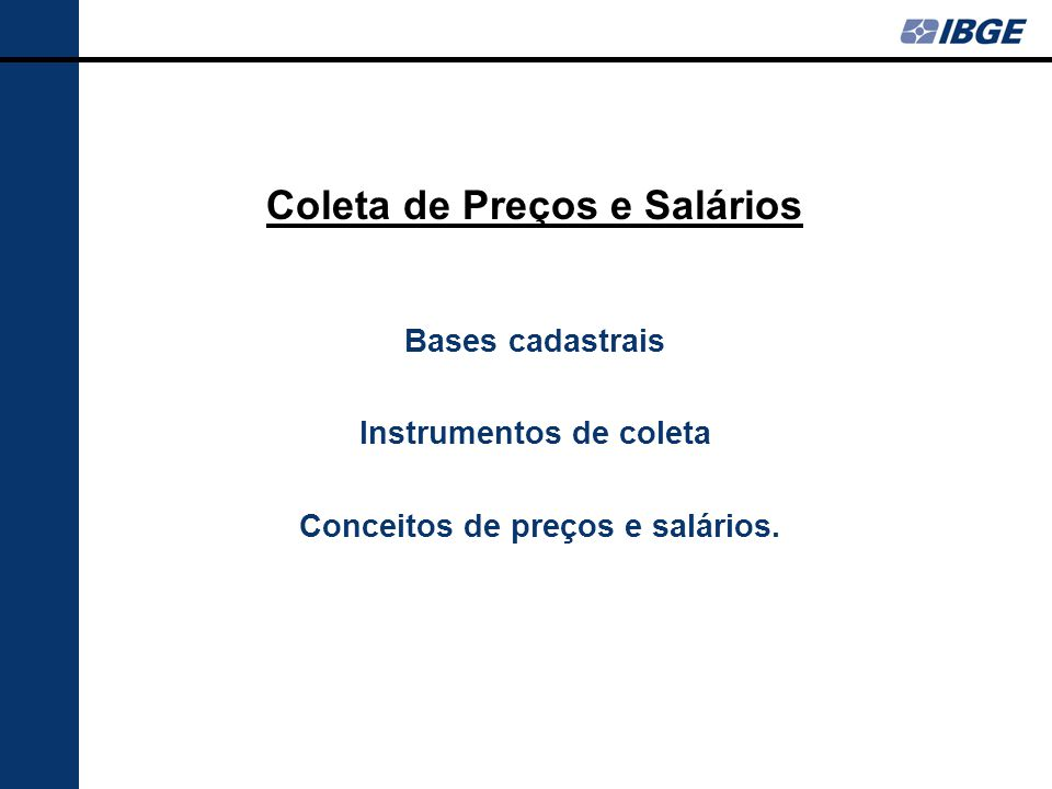 Coleta de Preços e Salários Bases cadastrais Instrumentos de coleta Conceitos de preços e salários.