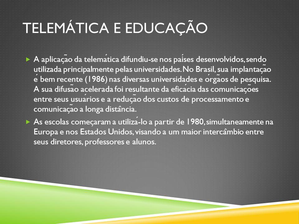 TELEMÁTICA E EDUCAÇÃO  A aplicac ̧ a ̃ o da telematica difundiu-se nos paises desenvolvidos, sendo utilizada principalmente pelas universidades.