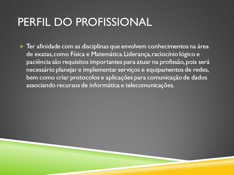PERFIL DO PROFISSIONAL  Ter afinidade com as disciplinas que envolvem conhecimentos na área de exatas, como Física e Matemática.