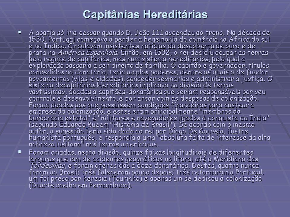 Capitânias Hereditárias  A apatia só iria cessar quando D.