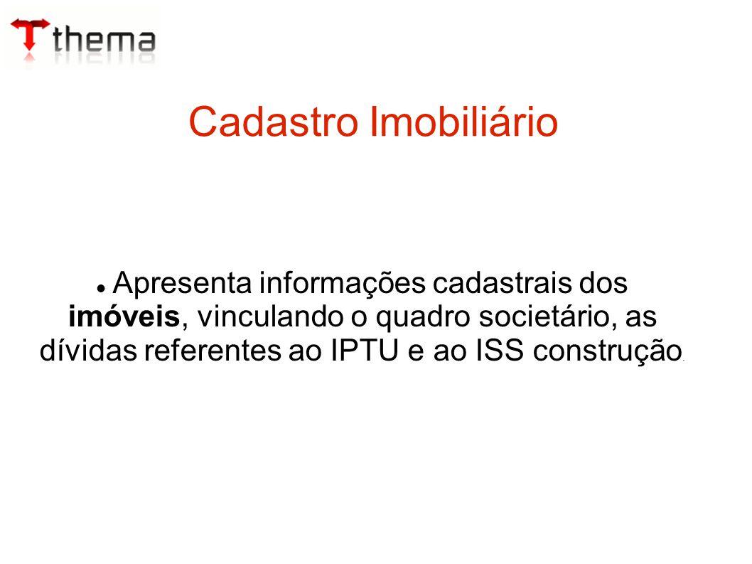 Apresenta informações cadastrais dos imóveis, vinculando o quadro societário, as dívidas referentes ao IPTU e ao ISS construção.