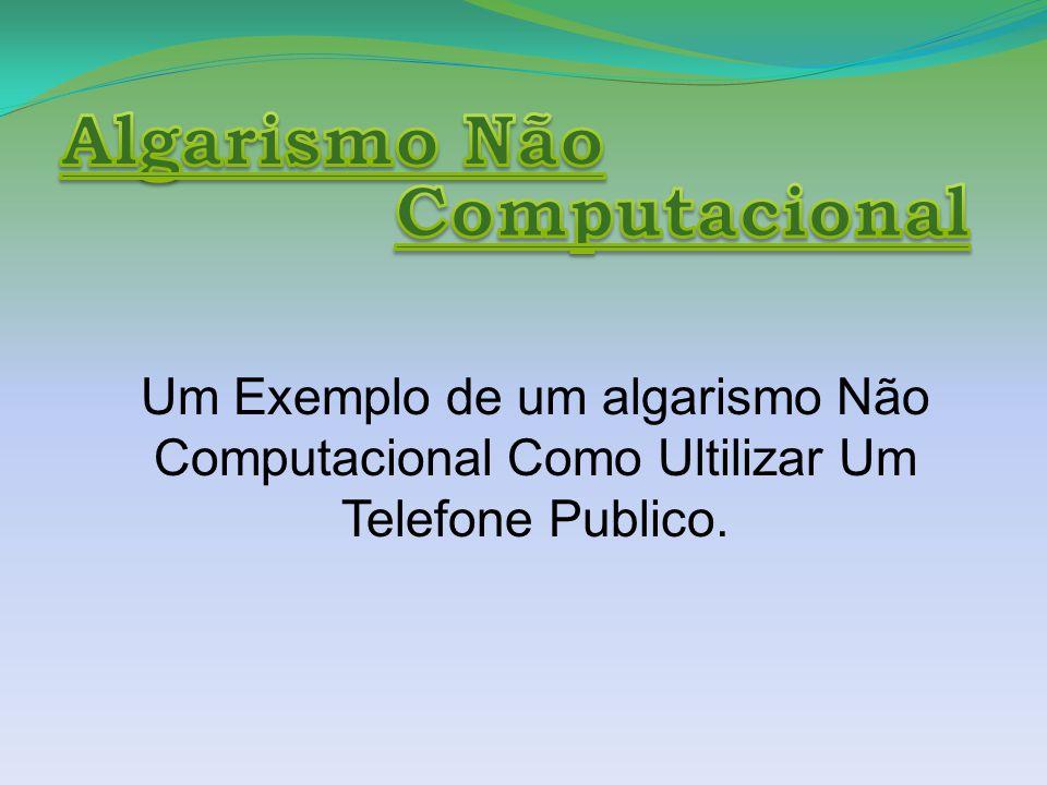 Um Exemplo de um algarismo Não Computacional Como Ultilizar Um Telefone Publico.