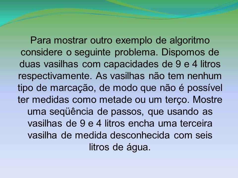 Para mostrar outro exemplo de algoritmo considere o seguinte problema.