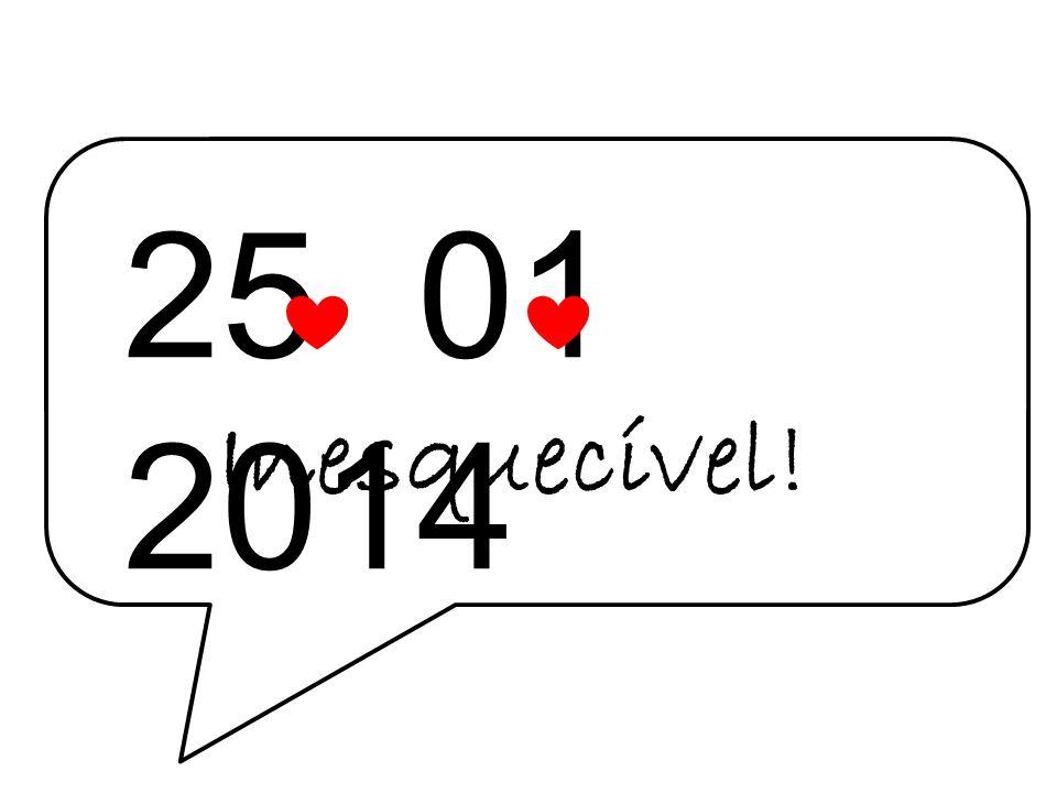 25 01 2014 Inesquecível!