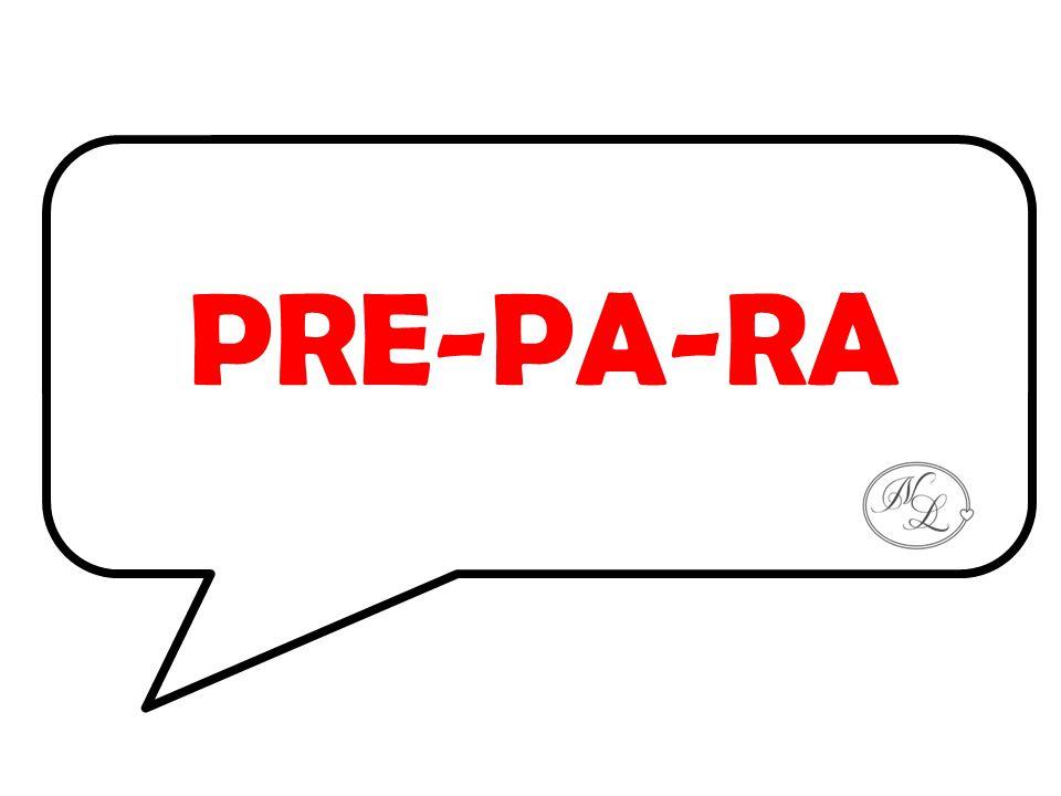 PRE-PA-RA