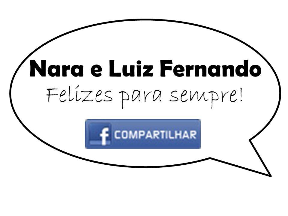 Nara e Luiz Fernando Felizes para sempre!