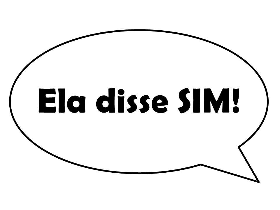 Ela disse SIM!