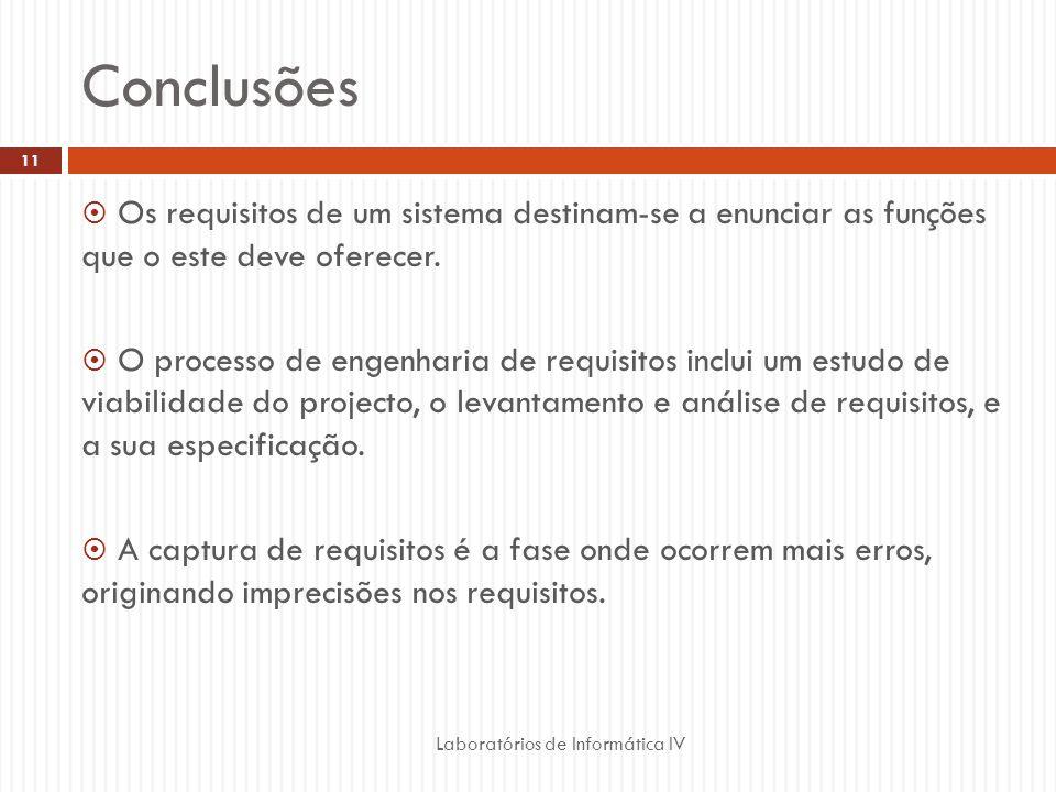 Conclusões  Os requisitos de um sistema destinam-se a enunciar as funções que o este deve oferecer.  O processo de engenharia de requisitos inclui u