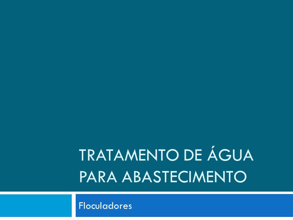 TRATAMENTO DE ÁGUA PARA ABASTECIMENTO Floculadores