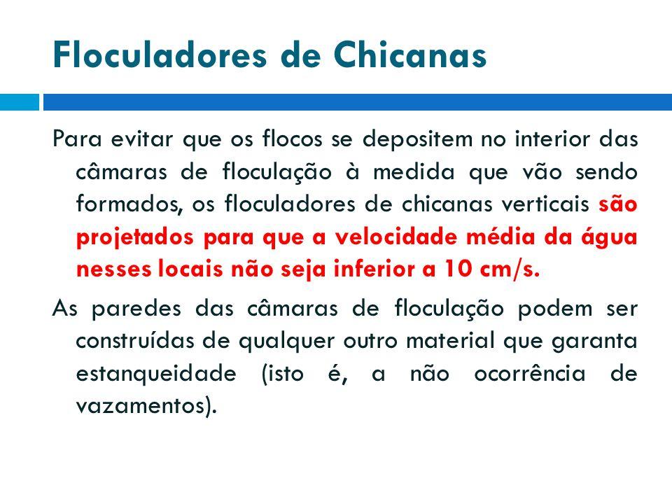 Floculadores de Chicanas Para evitar que os flocos se depositem no interior das câmaras de floculação à medida que vão sendo formados, os floculadores
