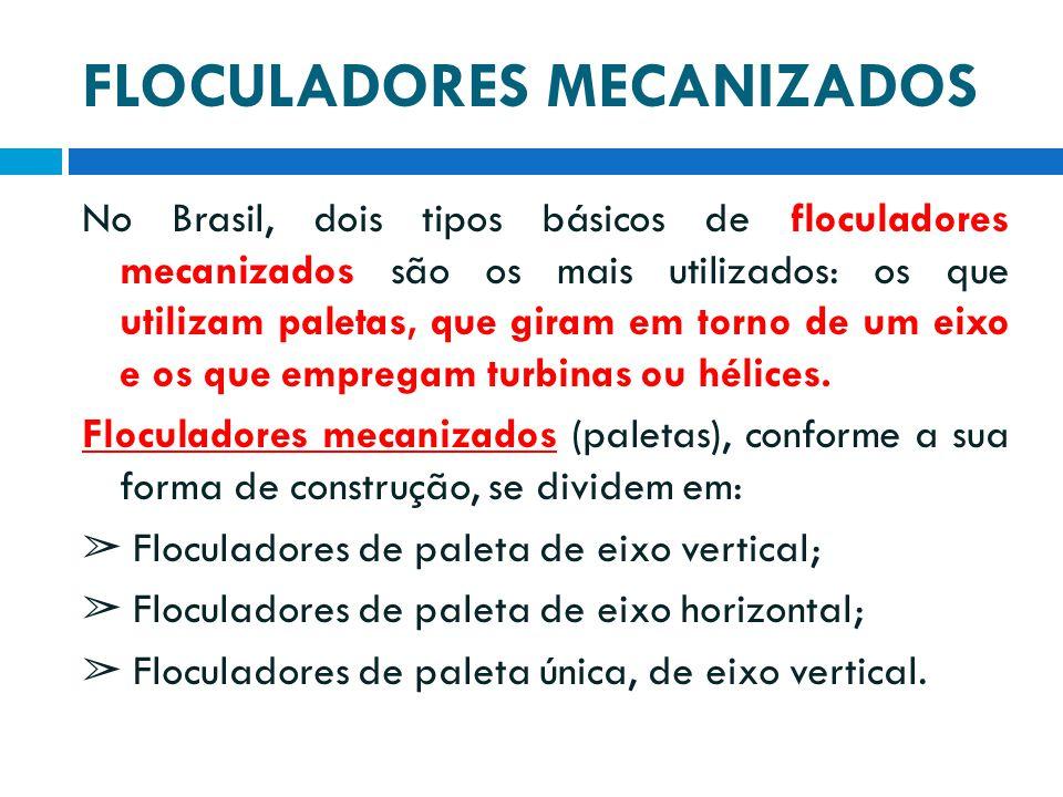 FLOCULADORES MECANIZADOS No Brasil, dois tipos básicos de floculadores mecanizados são os mais utilizados: os que utilizam paletas, que giram em torno
