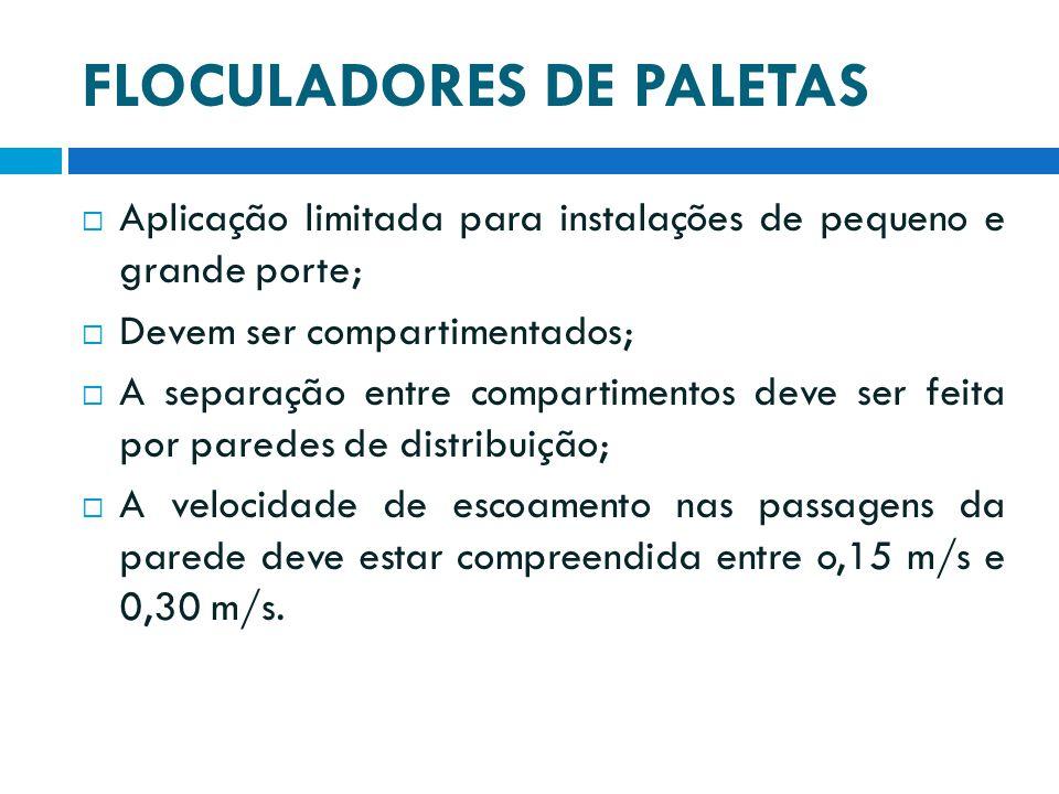 FLOCULADORES DE PALETAS  Aplicação limitada para instalações de pequeno e grande porte;  Devem ser compartimentados;  A separação entre compartimen