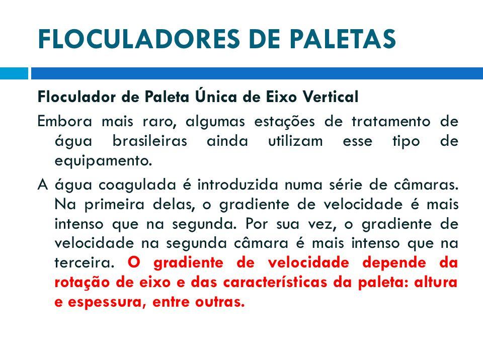 FLOCULADORES DE PALETAS Floculador de Paleta Única de Eixo Vertical Embora mais raro, algumas estações de tratamento de água brasileiras ainda utiliza