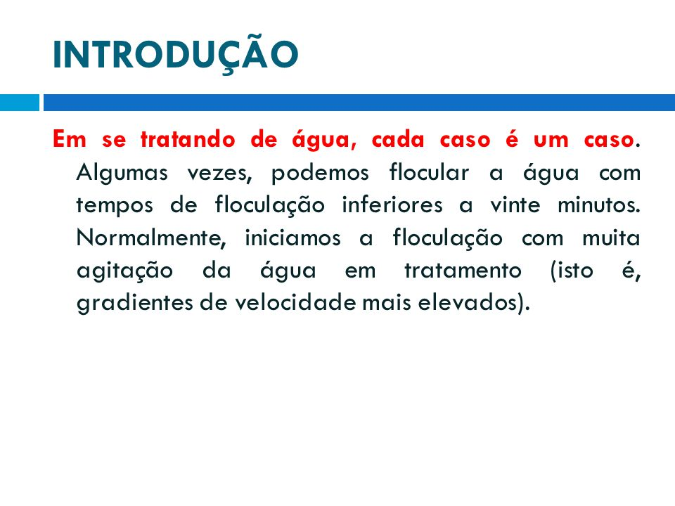Floculadores de Chicanas Para que essa condição seja atendida, de forma que os canais de floculação não resultem muito estreitos, costuma-se construir floculadores de chicanas horizontais somente para o tratamento de vazões mais elevadas.