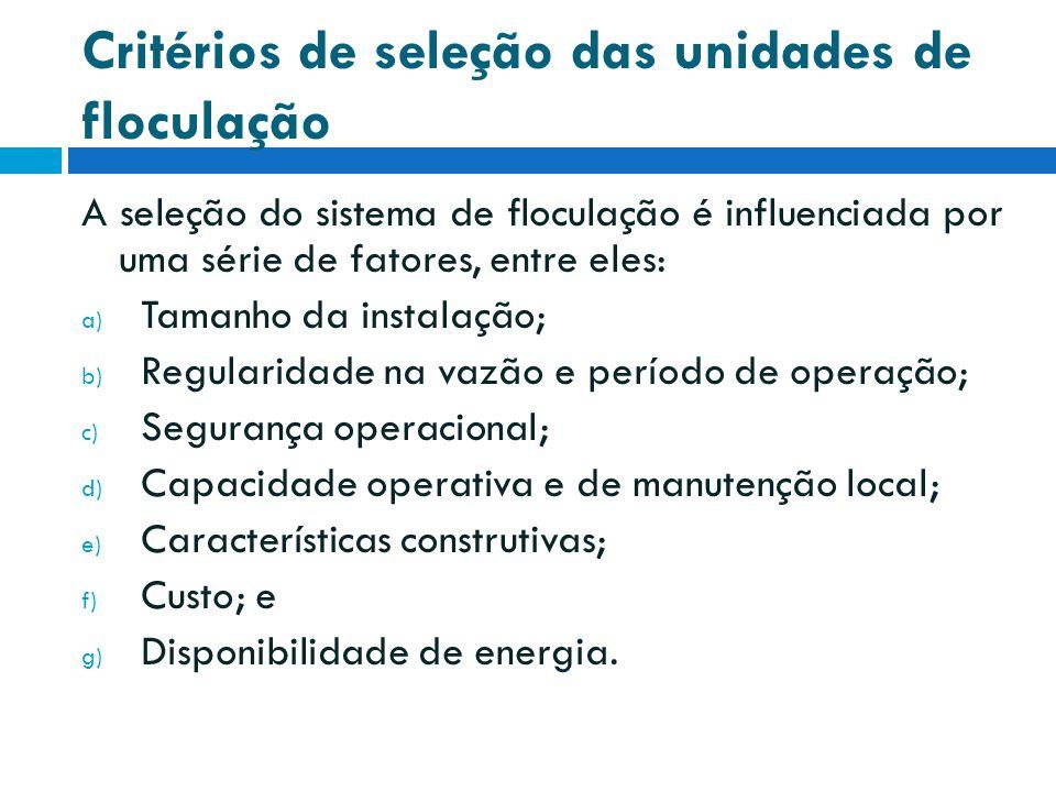 Critérios de seleção das unidades de floculação A seleção do sistema de floculação é influenciada por uma série de fatores, entre eles: a) Tamanho da