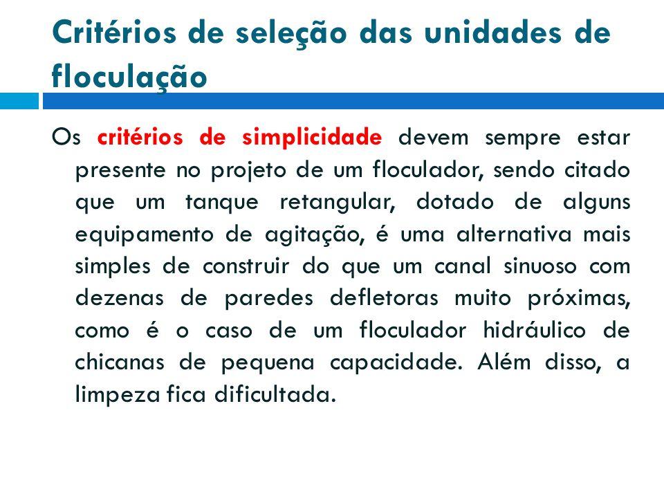 Critérios de seleção das unidades de floculação Os critérios de simplicidade devem sempre estar presente no projeto de um floculador, sendo citado que
