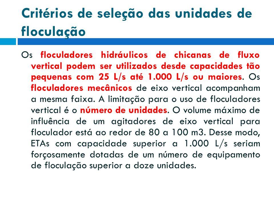 Critérios de seleção das unidades de floculação Os floculadores hidráulicos de chicanas de fluxo vertical podem ser utilizados desde capacidades tão p