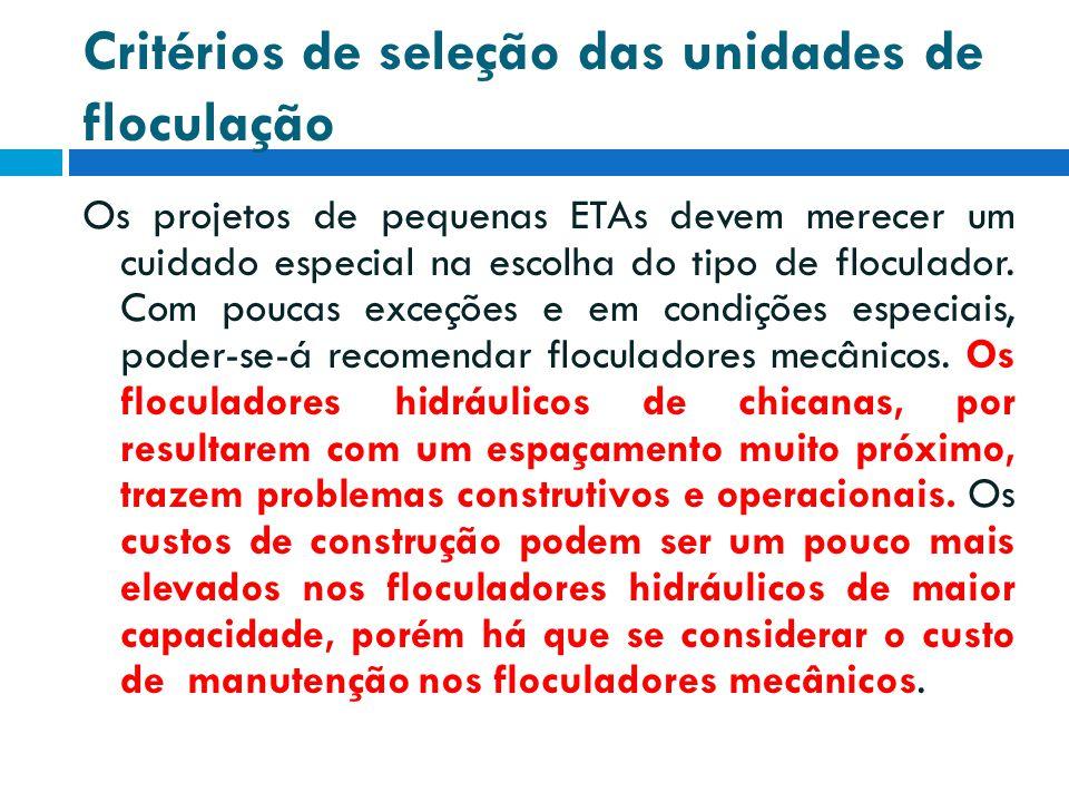 Critérios de seleção das unidades de floculação Os projetos de pequenas ETAs devem merecer um cuidado especial na escolha do tipo de floculador. Com p