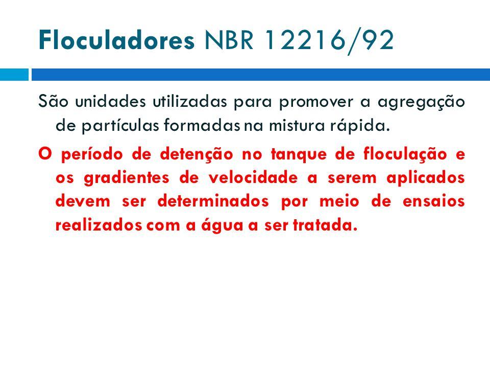 Floculadores NBR 12216/92 São unidades utilizadas para promover a agregação de partículas formadas na mistura rápida. O período de detenção no tanque