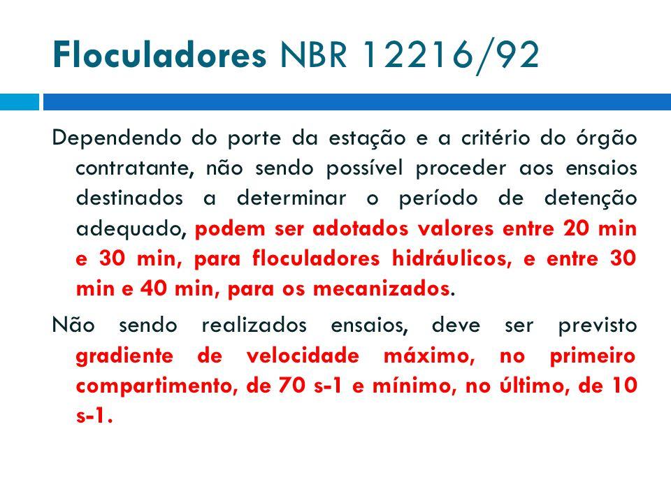 Floculadores NBR 12216/92 Dependendo do porte da estação e a critério do órgão contratante, não sendo possível proceder aos ensaios destinados a deter