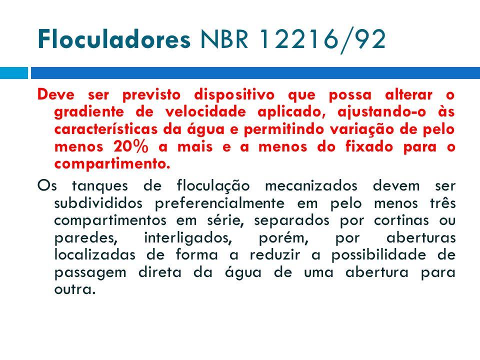Floculadores NBR 12216/92 Deve ser previsto dispositivo que possa alterar o gradiente de velocidade aplicado, ajustando-o às características da água e