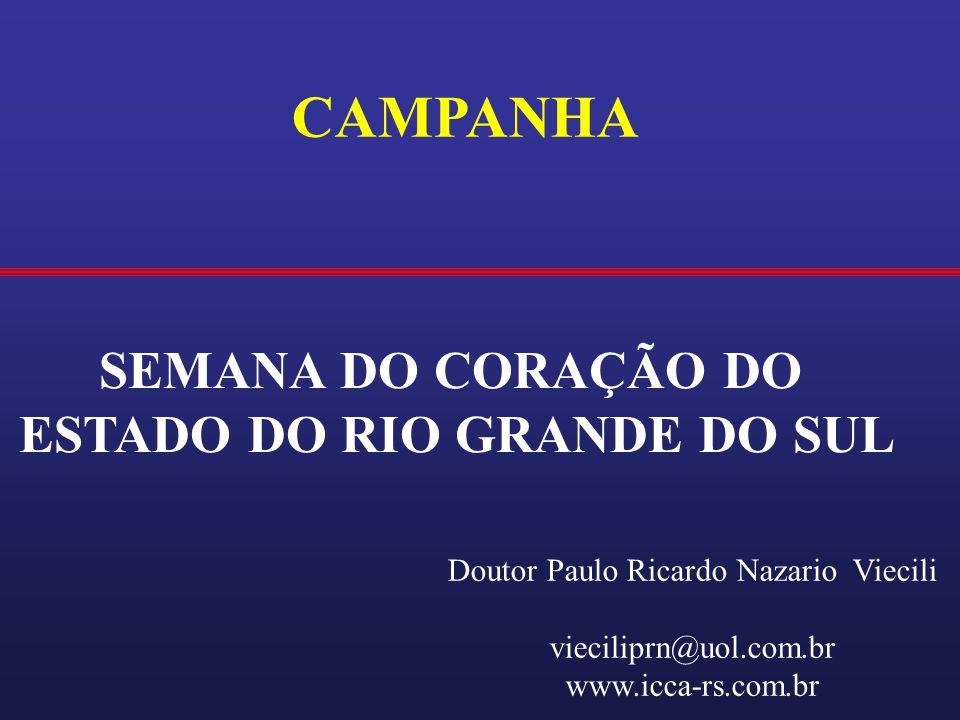CAMPANHA SEMANA DO CORAÇÃO DO ESTADO DO RIO GRANDE DO SUL Doutor Paulo Ricardo Nazario Viecili vieciliprn@uol.com.br www.icca-rs.com.br