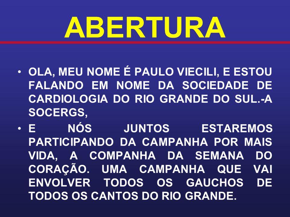 OLA, MEU NOME É PAULO VIECILI, E ESTOU FALANDO EM NOME DA SOCIEDADE DE CARDIOLOGIA DO RIO GRANDE DO SUL.-A SOCERGS, E NÓS JUNTOS ESTAREMOS PARTICIPAND