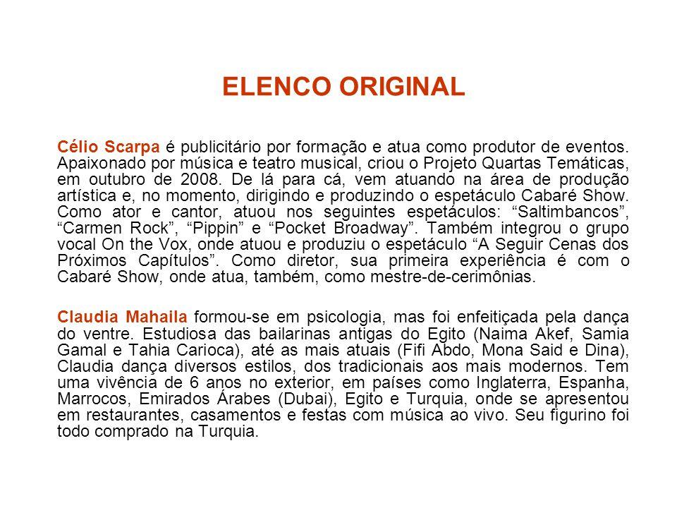 ELENCO ORIGINAL Célio Scarpa é publicitário por formação e atua como produtor de eventos. Apaixonado por música e teatro musical, criou o Projeto Quar