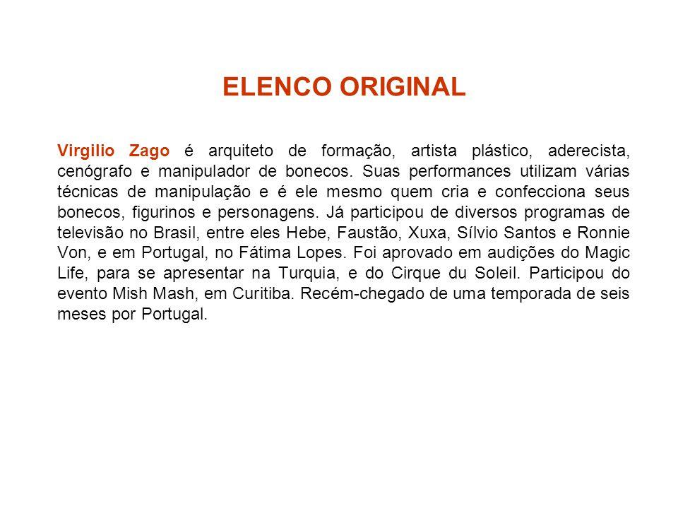 ELENCO ORIGINAL Virgilio Zago é arquiteto de formação, artista plástico, aderecista, cenógrafo e manipulador de bonecos. Suas performances utilizam vá