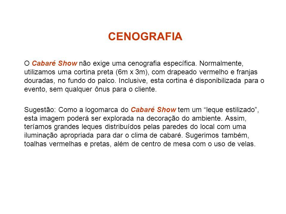 CENOGRAFIA O Cabaré Show não exige uma cenografia específica. Normalmente, utilizamos uma cortina preta (6m x 3m), com drapeado vermelho e franjas dou