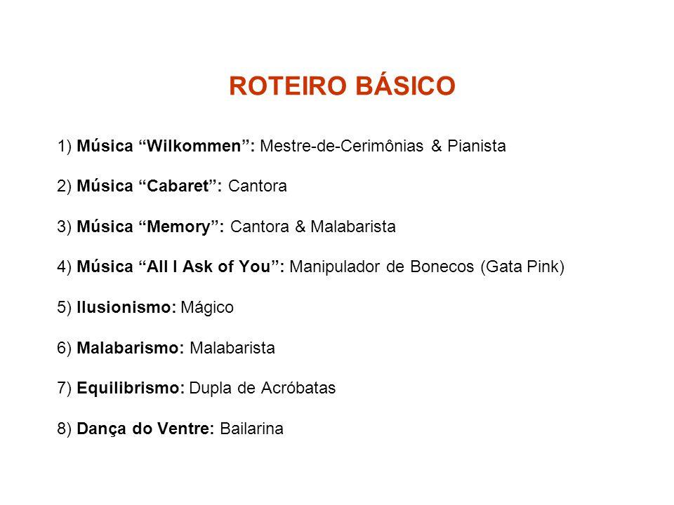 """ROTEIRO BÁSICO 1) Música """"Wilkommen"""": Mestre-de-Cerimônias & Pianista 2) Música """"Cabaret"""": Cantora 3) Música """"Memory"""": Cantora & Malabarista 4) Música"""