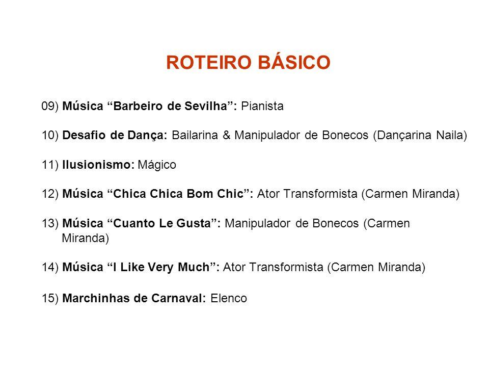 """ROTEIRO BÁSICO 09) Música """"Barbeiro de Sevilha"""": Pianista 10) Desafio de Dança: Bailarina & Manipulador de Bonecos (Dançarina Naila) 11) Ilusionismo:"""