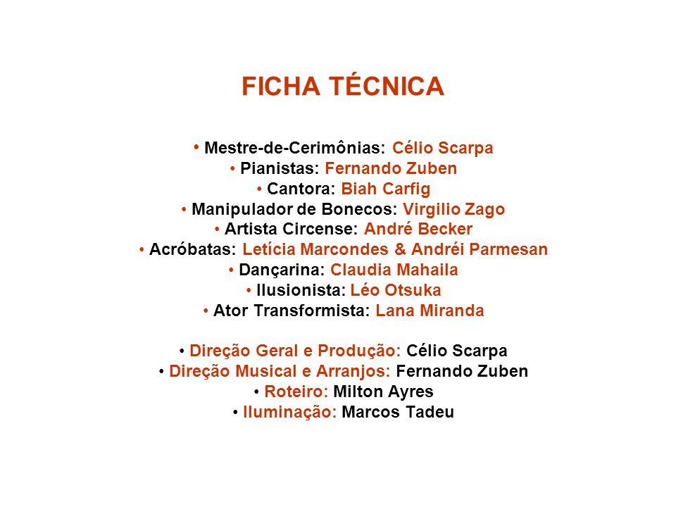 FICHA TÉCNICA Mestre-de-Cerimônias: Célio Scarpa Pianistas: Fernando Zuben Cantora: Biah Carfig Manipulador de Bonecos: Virgilio Zago Artista Circense