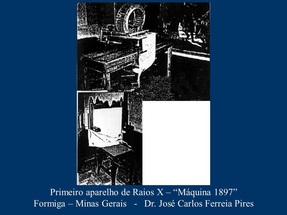 """Primeiro aparelho de Raios X – """"Máquina 1897"""" Formiga – Minas Gerais - Dr. José Carlos Ferreia Pires"""