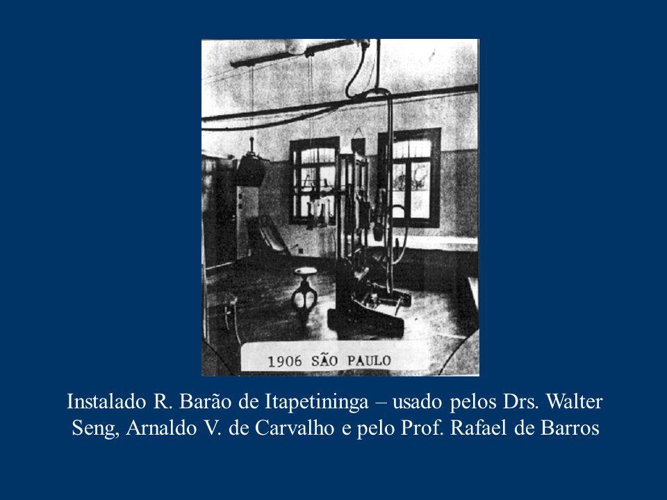 Instalado R. Barão de Itapetininga – usado pelos Drs. Walter Seng, Arnaldo V. de Carvalho e pelo Prof. Rafael de Barros